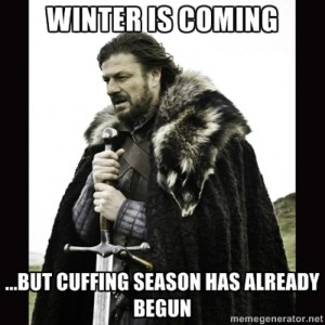 Even Ned Stark knew when Cuffing Season started.